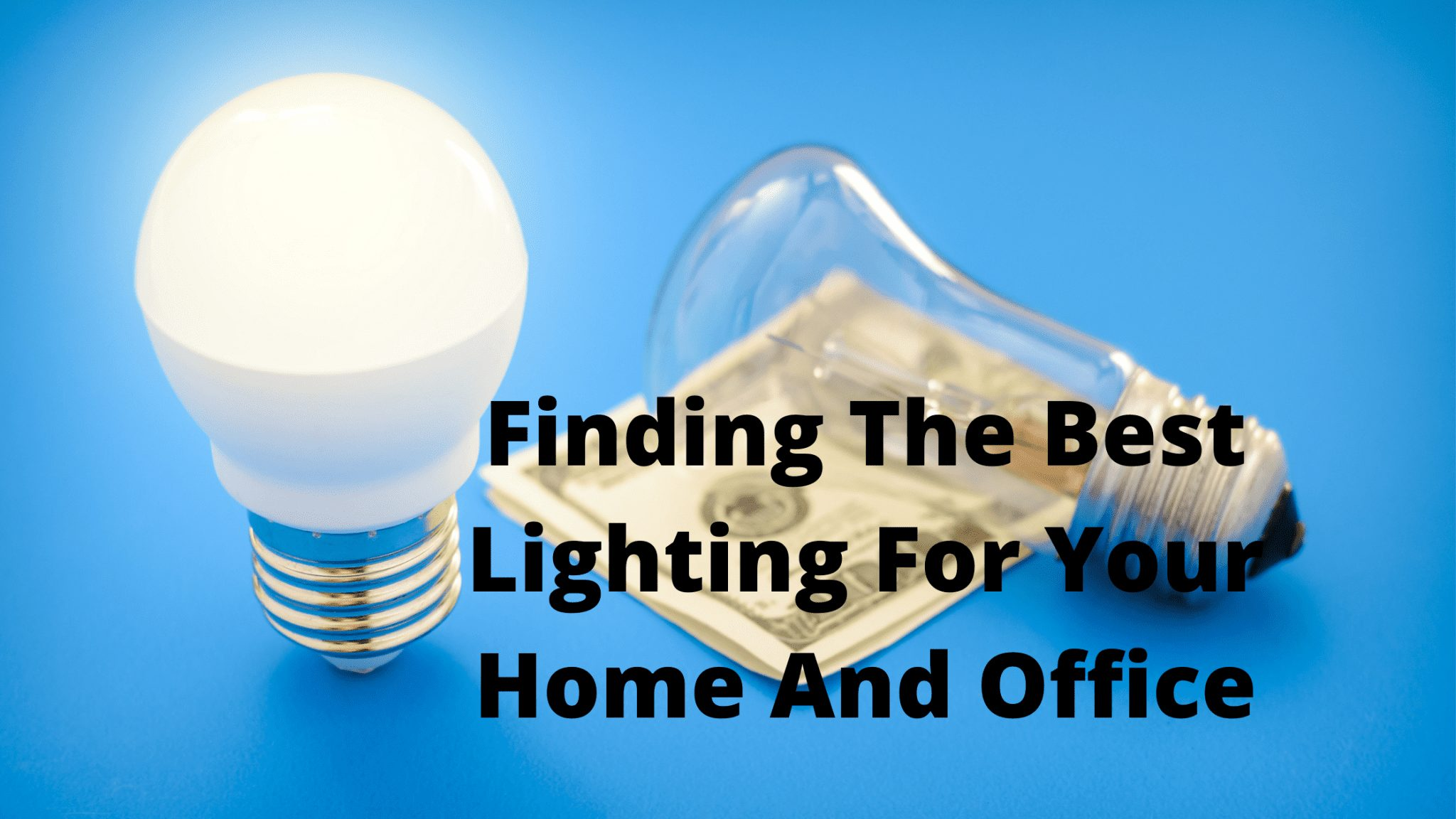 Finding The Best Lighting For Your Home And Office