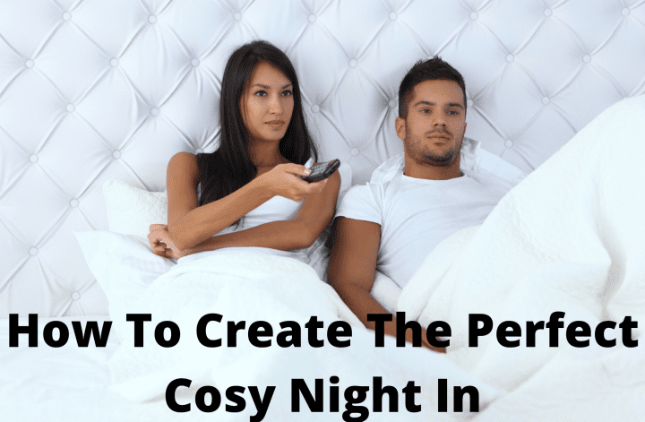 How To Create The Perfect Cosy Night In