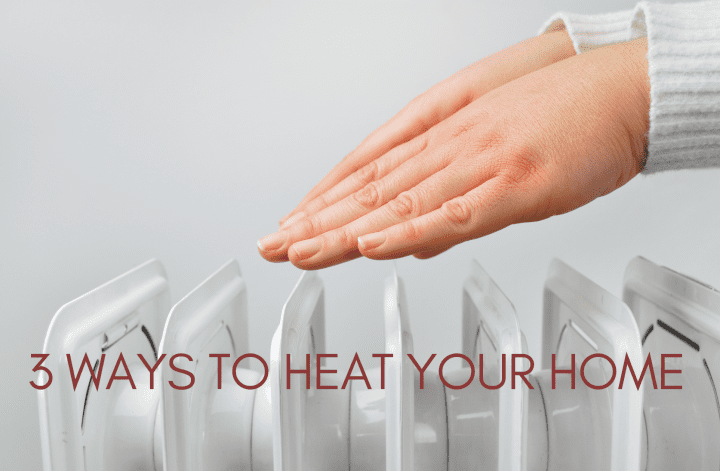 3 Ways to Heat Your Home