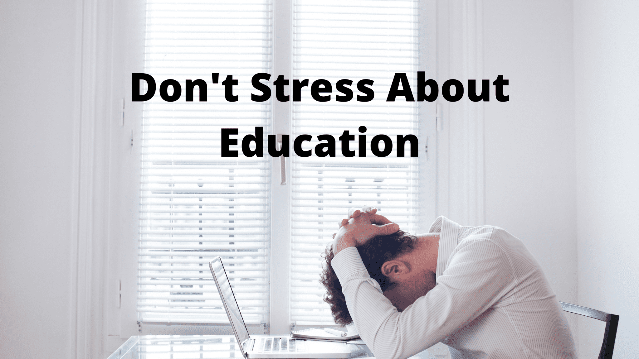 Don't Stress About Education
