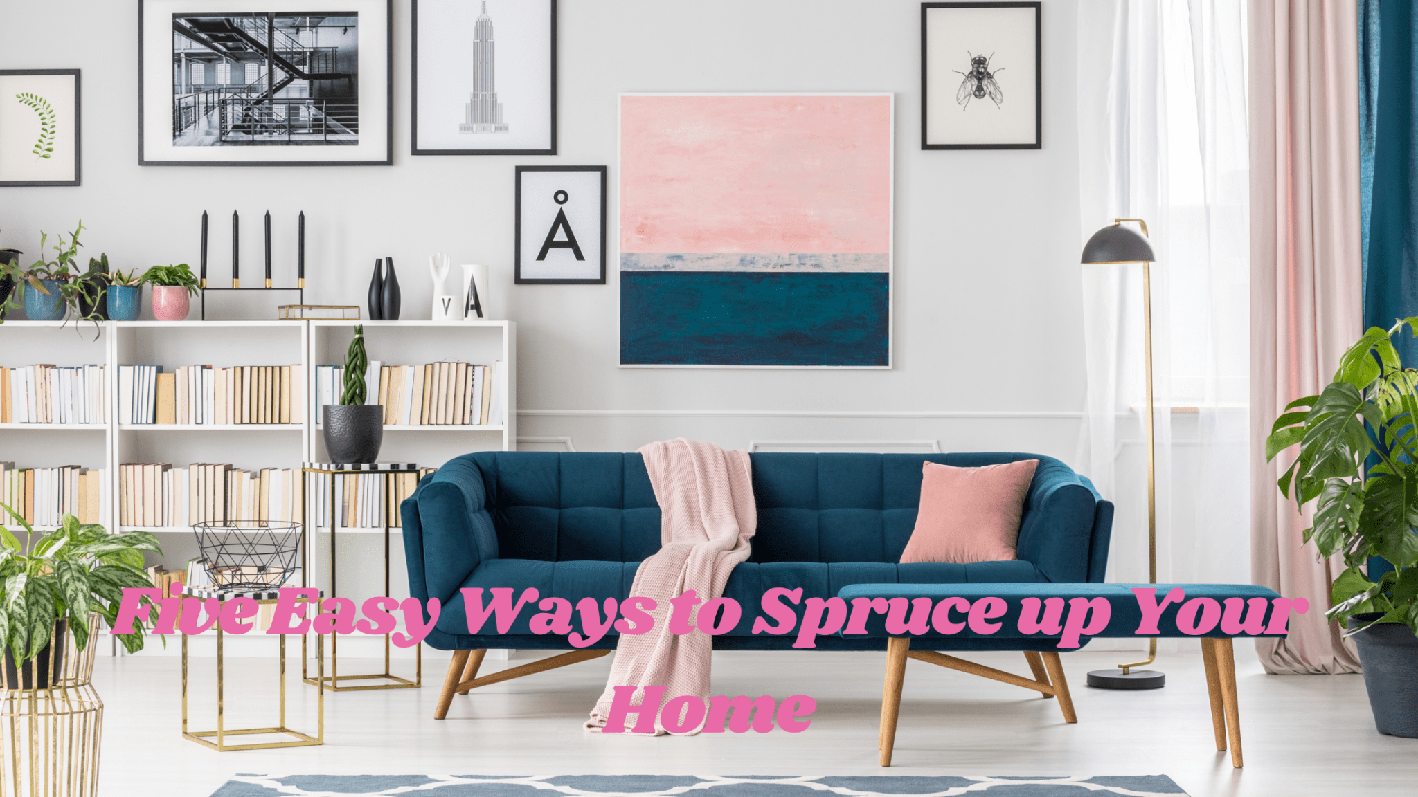 Five Easy Ways to Spruce up Your Home