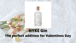 HYKE Gin The perfect addition for Valentines Day