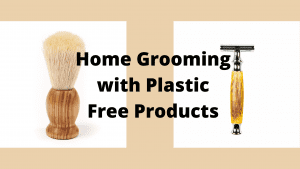 Home Grooming with Plastic Free Products