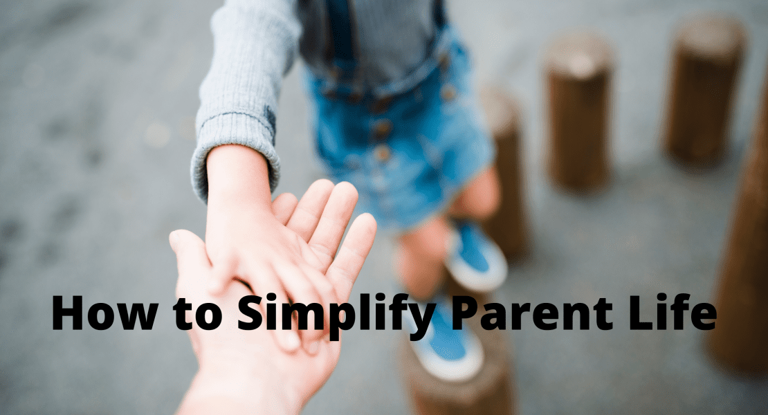 How to Simplify Parent Life