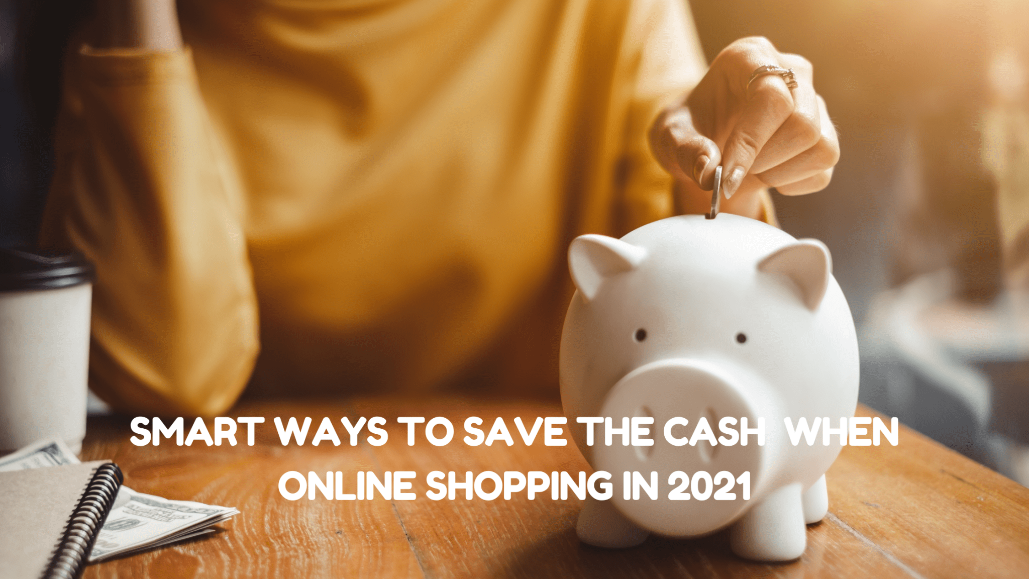 Smart Ways to Save The Cash When Online Shopping in 2021