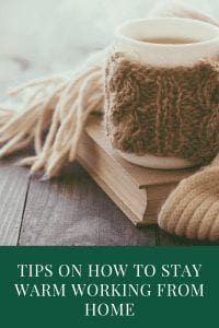 Tips On How To Stay Warm Working From Home