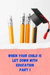 When Your Child Is Let Down With Education