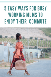 5 Easy Ways for Busy Working Mums to Enjoy their Commute