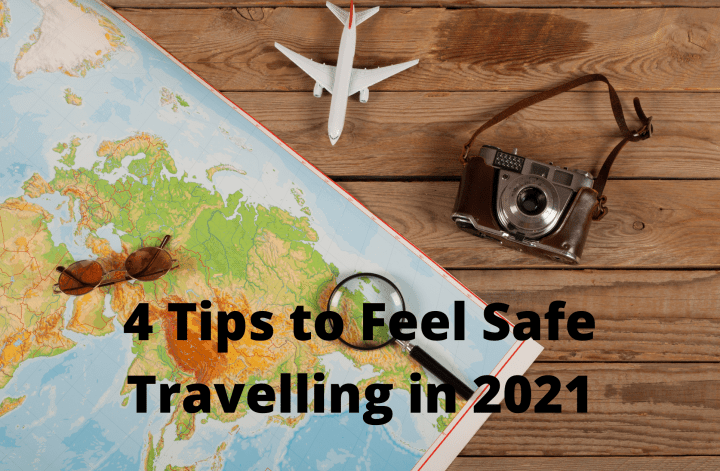 4 Tips to Feel Safe Travelling in 2021