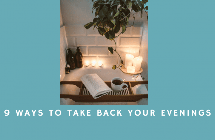 9 Ways to Take Back Your Evenings