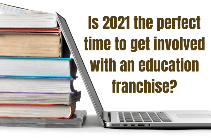 Is 2021 the perfect time to get involved with an education franchise?