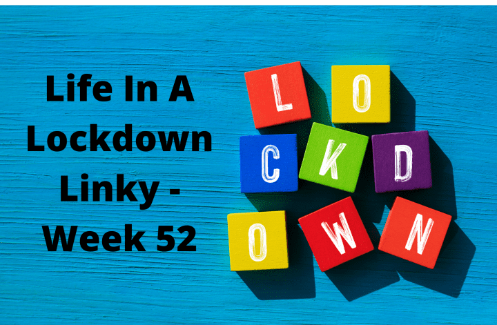 Life In A Lockdown Linky - Week 52