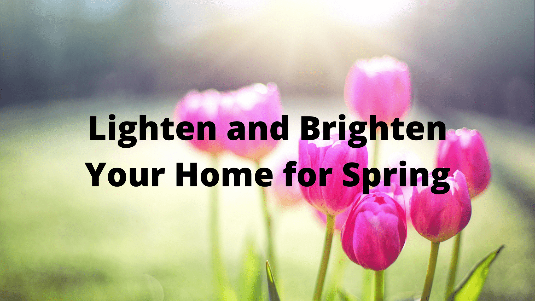 Lighten and Brighten Your Home for Spring
