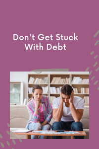 Don't Get Stuck With Debt