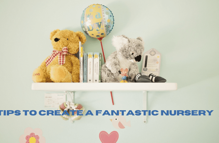 Tips to create a fantastic nursery