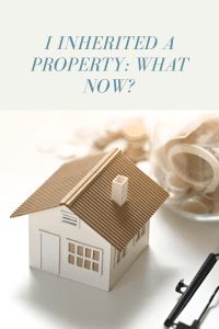 I Inherited a Property: What Now?