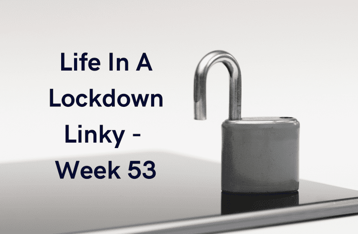 Life In A Lockdown Linky - Week 53