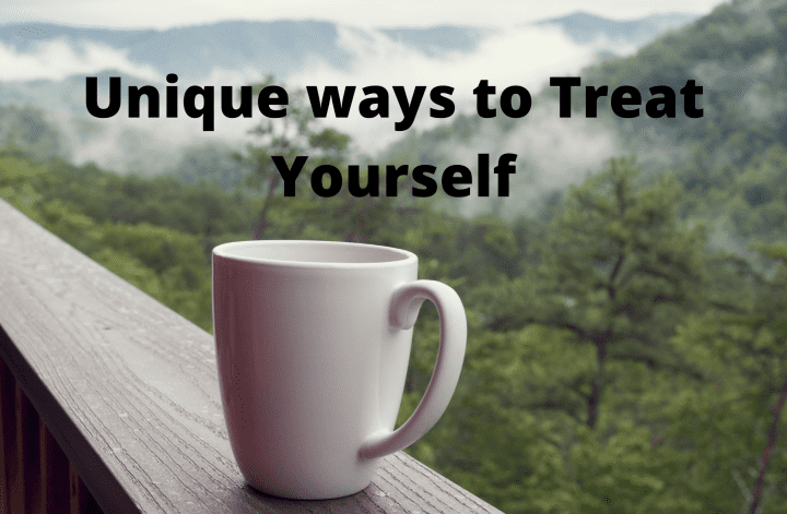 Unique ways to Treat Yourself