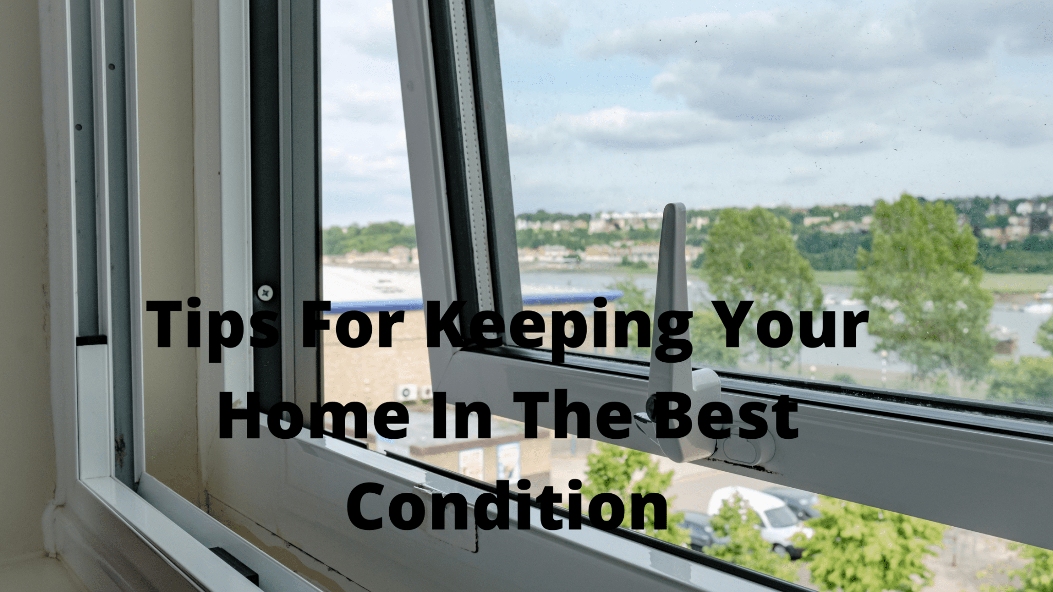 Tips For Keeping Your Home In The Best Condition