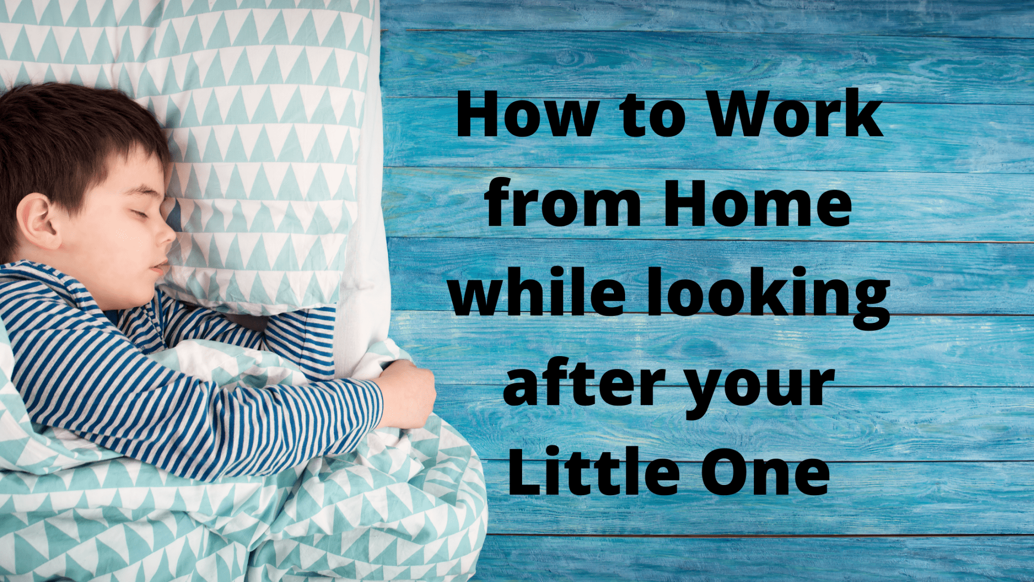 How to Work from Home while looking after your Little One