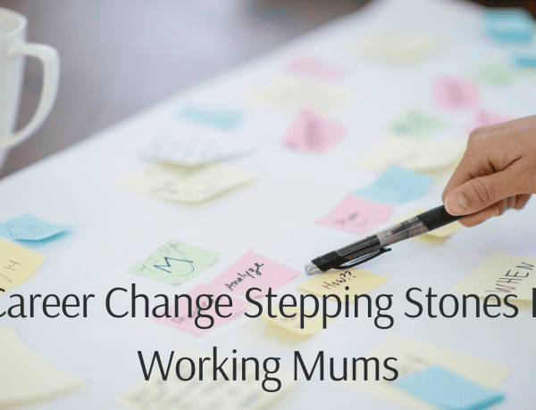 3 Career Change Stepping Stones For Working Mums