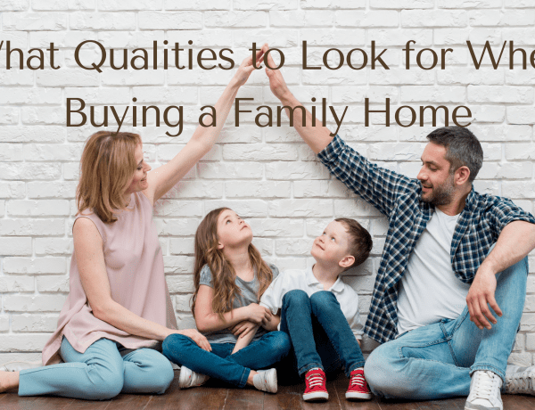 What Qualities to Look for When Buying a Family Home