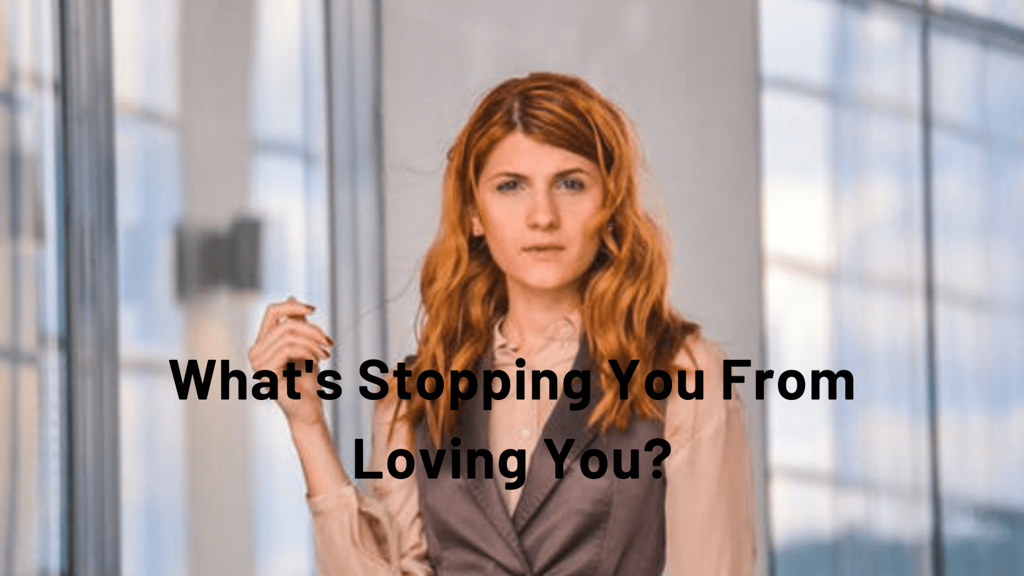 What's Stopping You From Loving You?