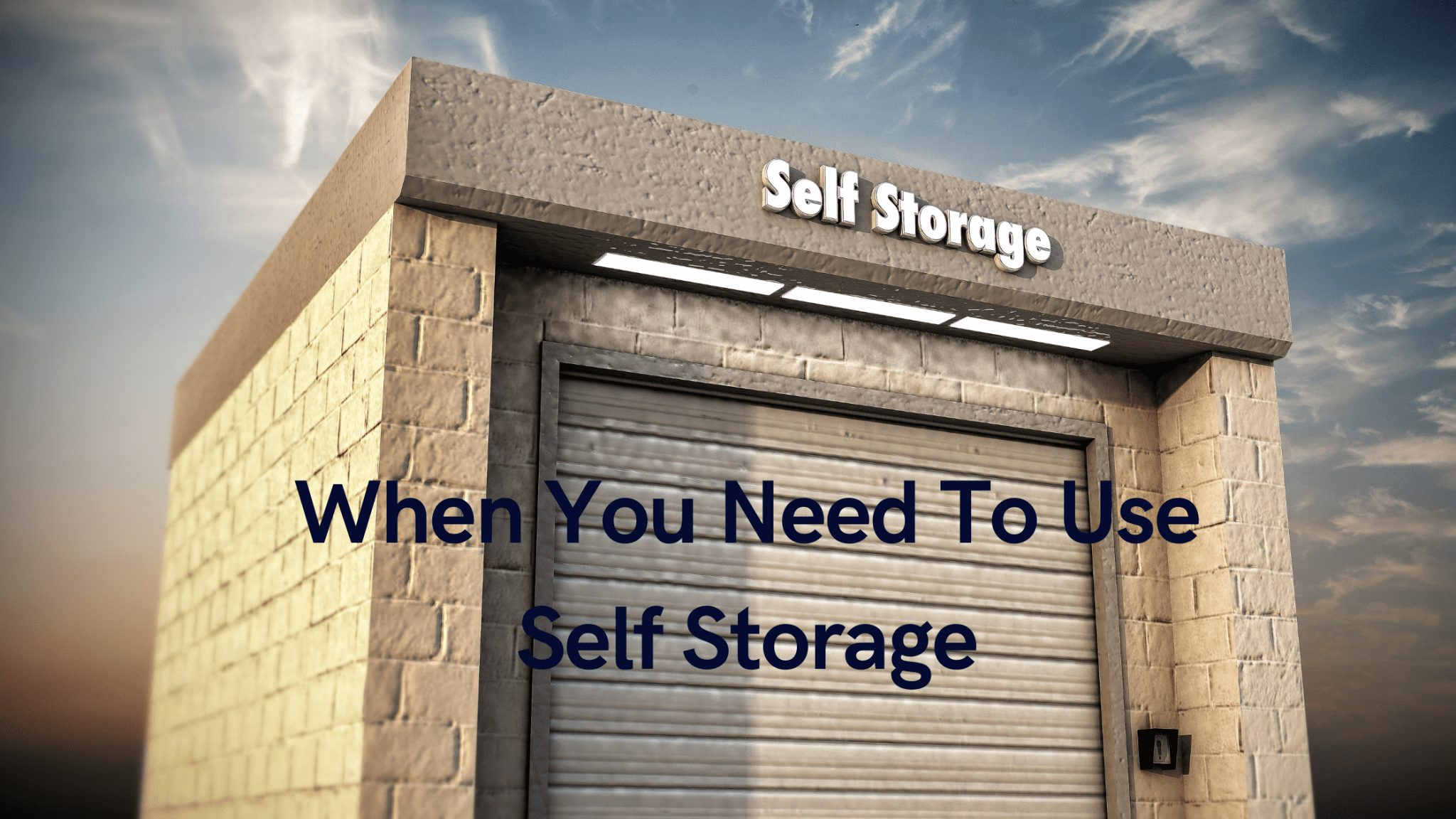 When You Need To Use Self Storage