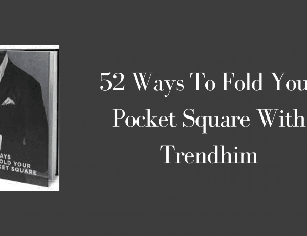 52 Ways To Fold Your Pocket Square With Trendhim