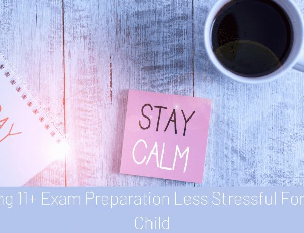 Making 11+ Exam Preparation Less Stressful For Your Child