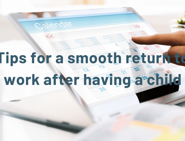 Tips for a smooth return to work after having a child