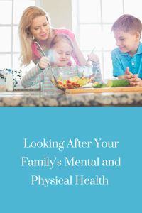 Looking After Your Family's Mental and Physical Health