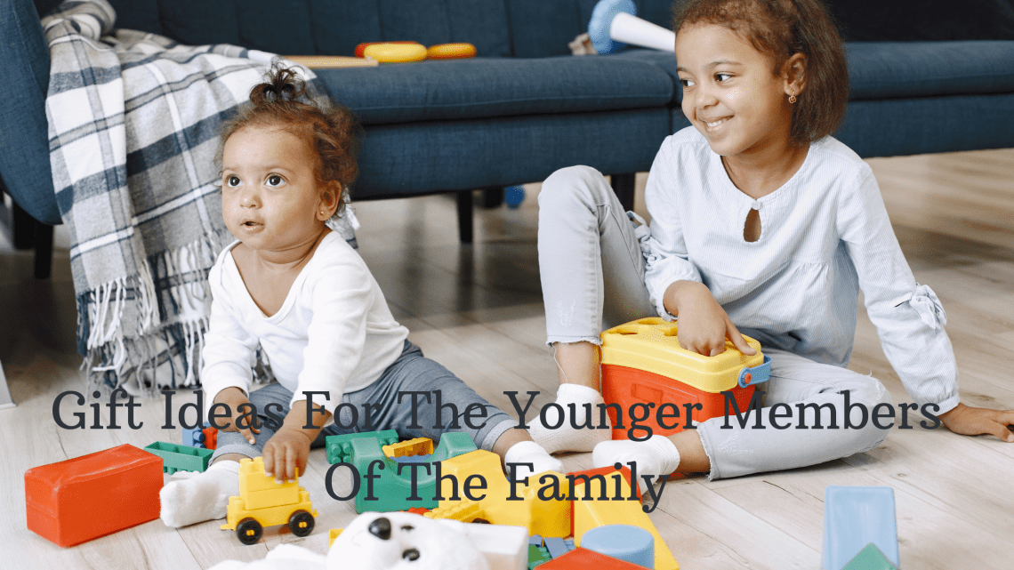 Gift Ideas For The Younger Members Of The Family