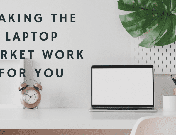 Making the laptop market work for you
