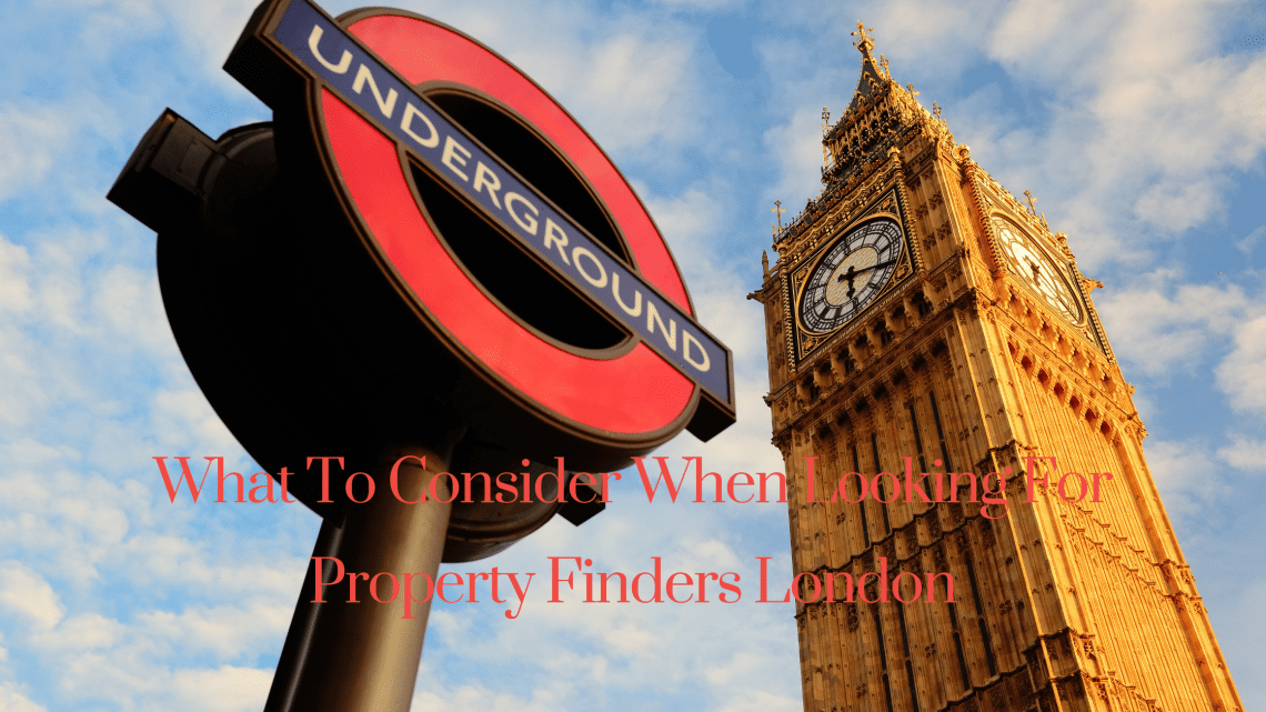 What To Consider When Looking For Property Finders London